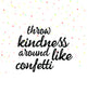 Throw Kindness Around Like Confetti - These Bare Walls