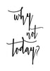 Why Not Today Printable Art - These Bare Walls