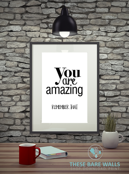 You Are Amazing Remember That Print - These Bare Walls - 1