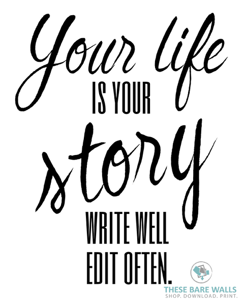 Your Life is Your Story Write Well Edit Often Printable Wall Art - These Bare Walls - 1