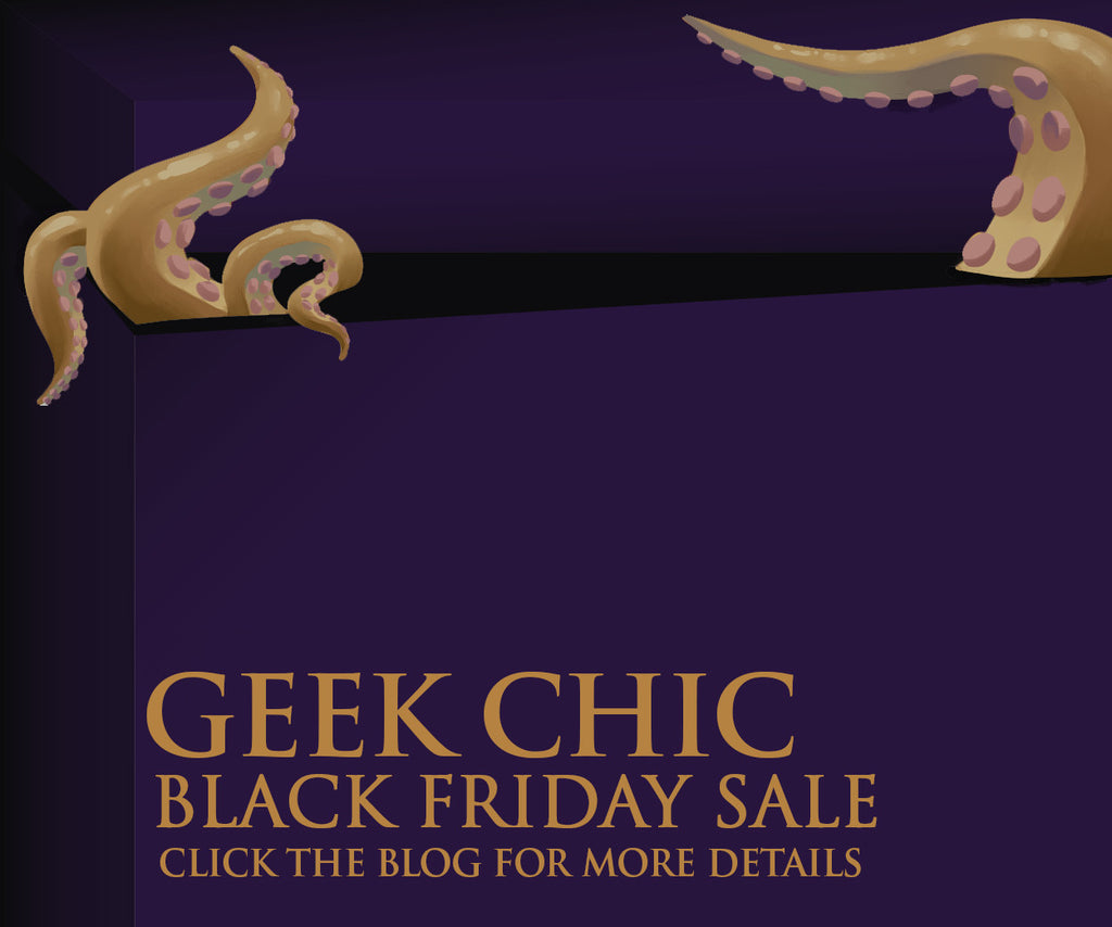 Geek Chic's Black Friday ~ Cyber Monday Sale