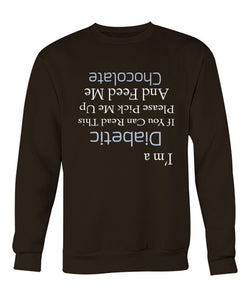 I'm a Diabetic feed me chocolate sweatshirts