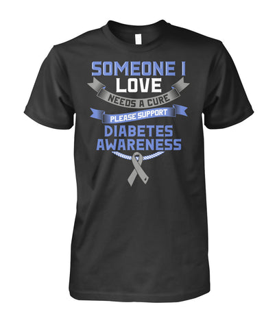 Someone i love needs a cure t-shirts