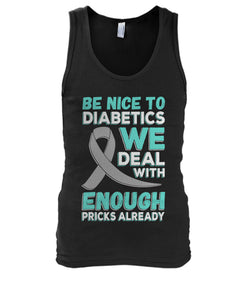 Be Nice To Diabetics We Deal With Enough