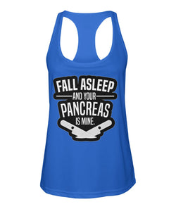 Fall Asleep & Your Pancreas Is Mine  Women's Racerback Sport Tank