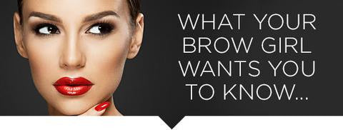 What your brow girl wants you to know...