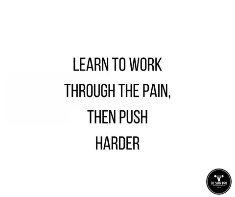 Learn to work through the pain, then push harder