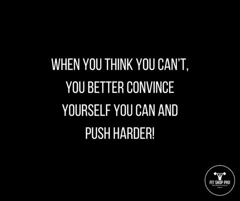 When you think you can't, you better convince yourself you can and push harder!