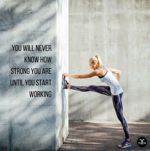 You will never know how strong you are until you start working