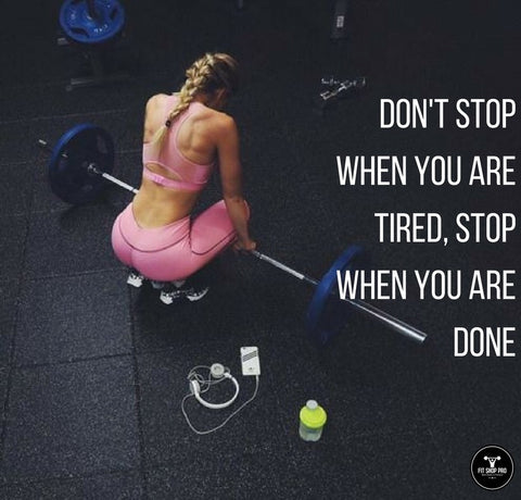 Don't stop when your tired, stop when you are done