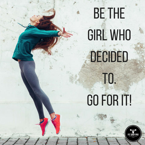 BE THE GIRL WHO DECIDED TO. GO FOR IT!