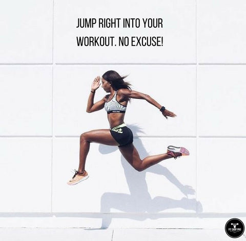 Jump right into your workout. No excuse!