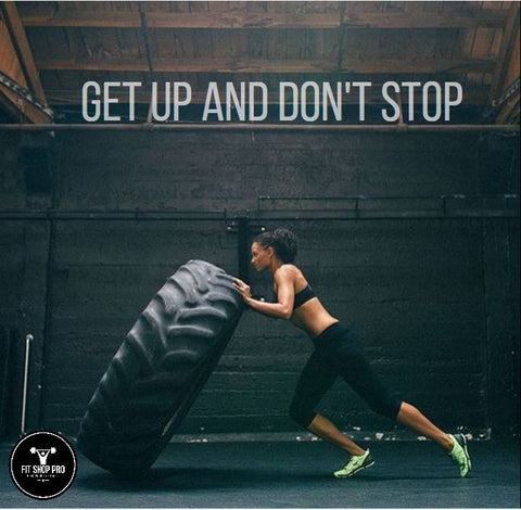 Get up and don't stop