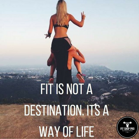 Fit is not a destination it's a way of life