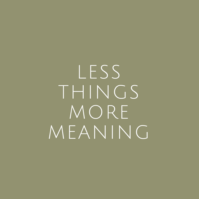 Less Things. More Meaning