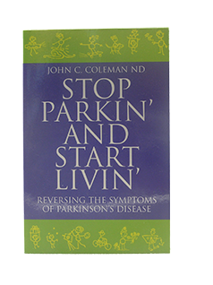 "Stop Parkin"" and Start Livin"" -Reversing the Symptons of Parkinson's Disease -John Coleman ND"