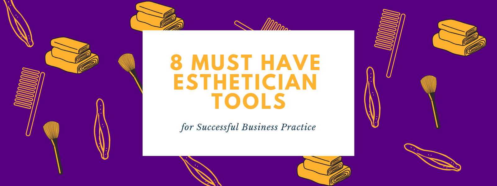 8 Must Have Esthetician Tools for Successful Business Practice