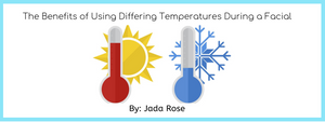 The Benefits of Using Differing Temperatures During a Facial