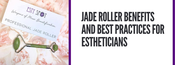 Jade Roller Benefits and Best Practices for Estheticians