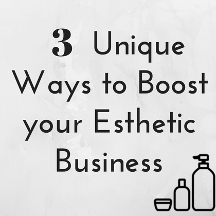 Unique Ways to Boost Your Esthetic Business