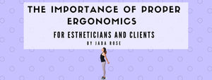 The Importance of Proper Ergonomics for Estheticians and Clients