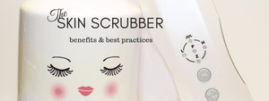 Skin Scrubber Benefits and Best Practices