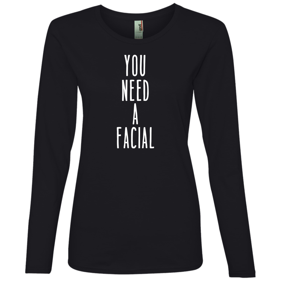 You Need A Facial Long Sleeve