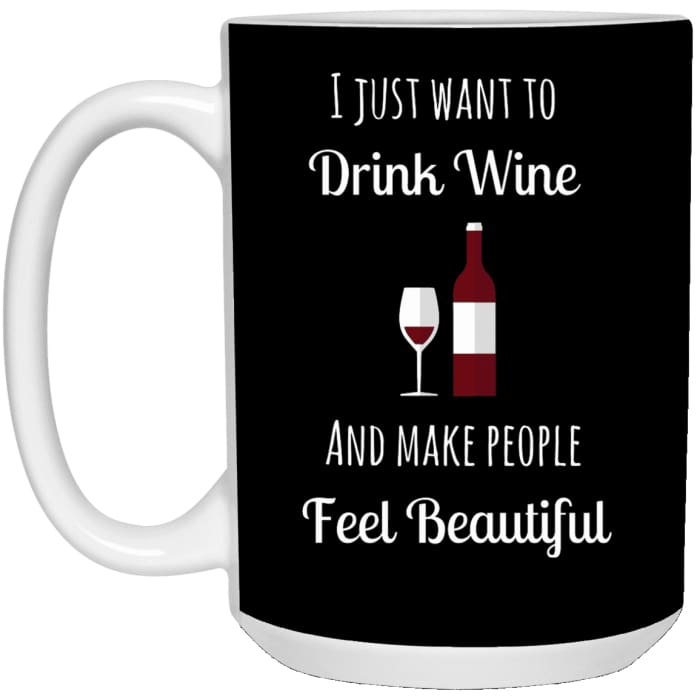 Drink Wine And Make People Feel Beautiful Mugs - Mug - 15Oz / Black / One Size - Apparel