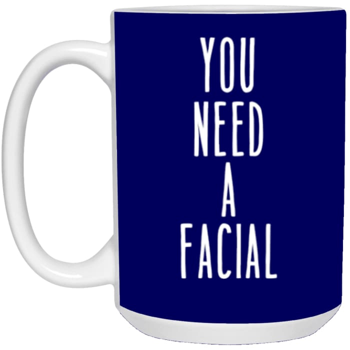 You Need A Facial Mugs - Apparel