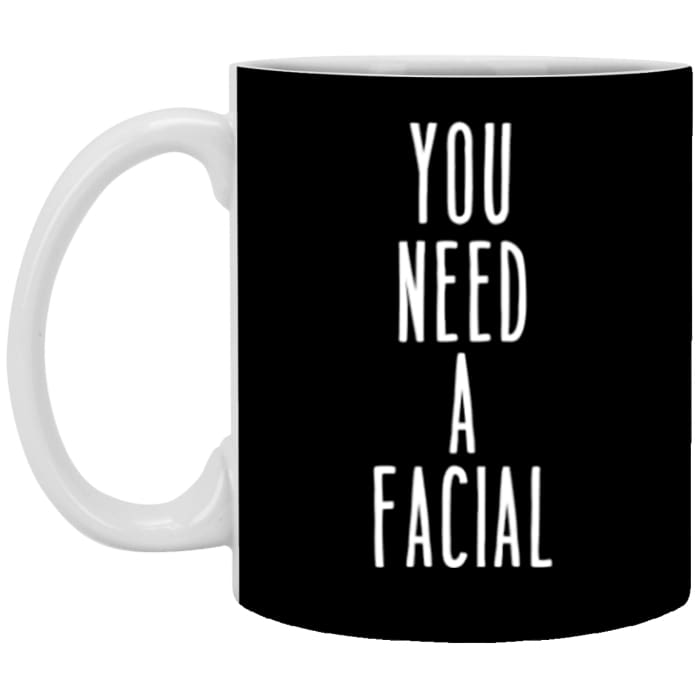 You Need A Facial Mugs - 11 Oz. Mug / Black / One Size - Apparel