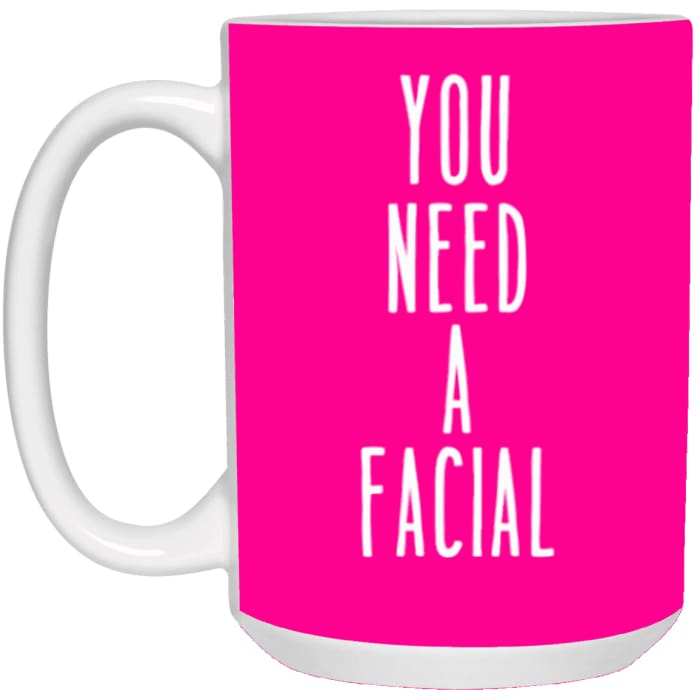 You Need A Facial Mugs - Mug - 15Oz / Hot Pink / One Size - Apparel