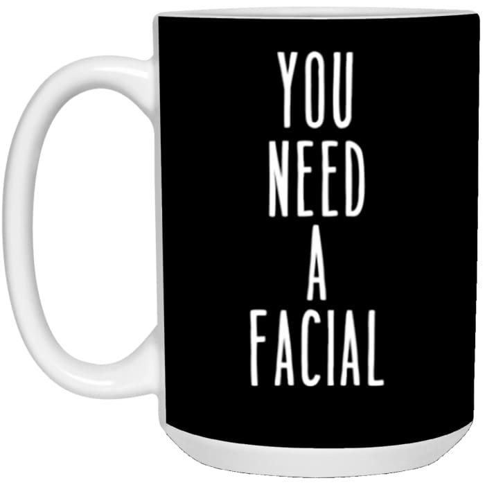 You Need A Facial Mugs - Mug - 15Oz / Black / One Size - Apparel