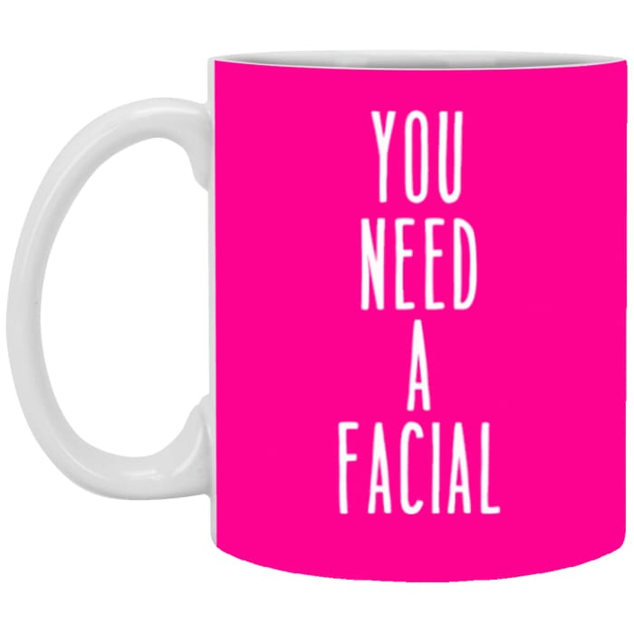 You Need A Facial Mugs - 11 Oz. Mug / Hot Pink / One Size - Apparel