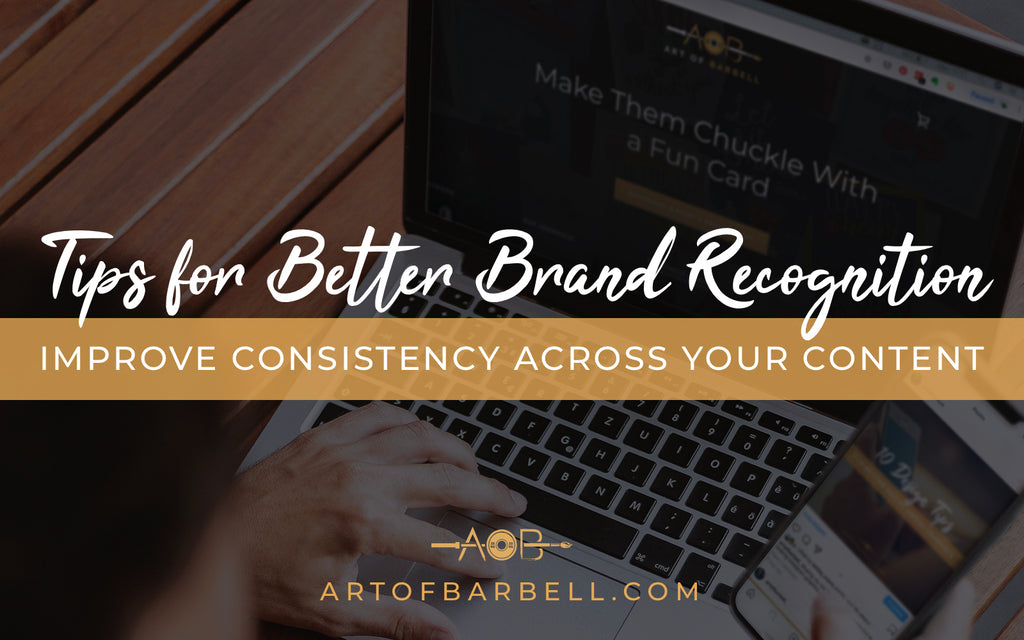Better Brand Recognition: How to Create Consistency Across All Your Content