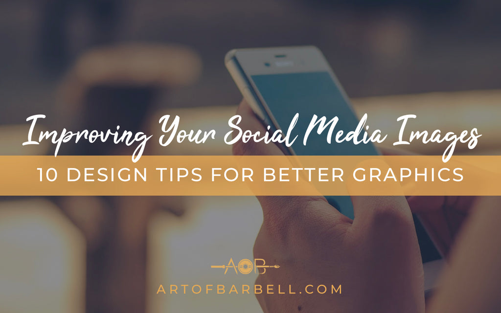 Tips to Improve the Design of Your Social Media Graphics