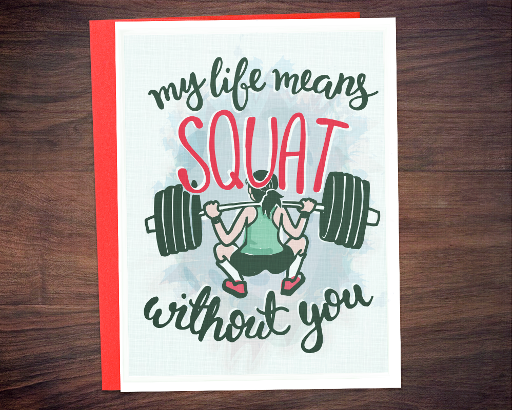 My Life is Squat Without You Card for Weightlifters, Powerlifters, Best Friend Anniversary
