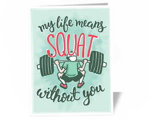My Life is Squat Without You Card for Weightlifters, Powerlifters, Valentine's Day