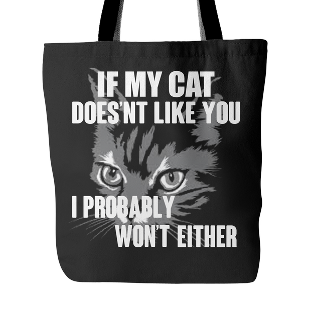 If My Cat Does'nt Like You , I Probably Won't Tote