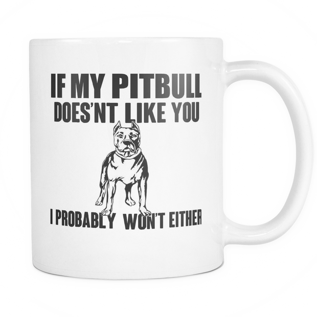 If My Pitbull Does'nt Like You , I Probably Won't