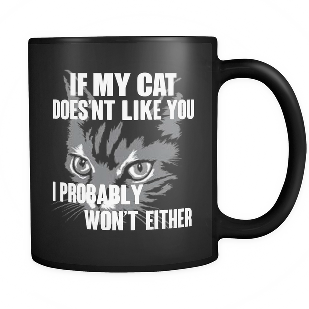 If My Cat Does'nt Like You , I Probably Won't T-Shirt