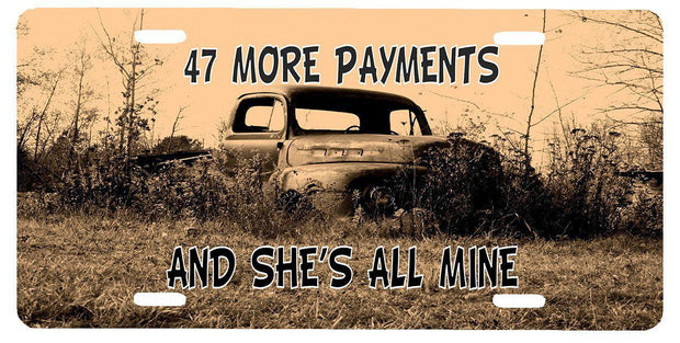 47 More Payments and She's All Mine-License Plate Car Tag - Let's Print Big