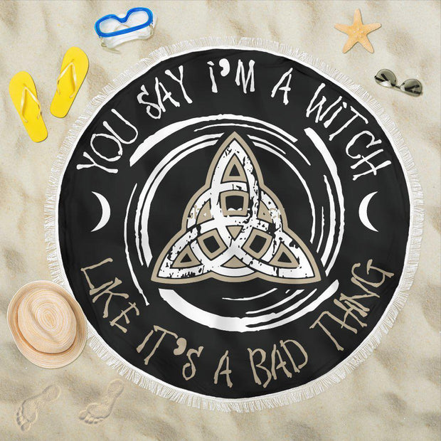 You Say I'm A Witch Beach Blanket Round Beach