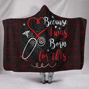 NURSES BECAUSE I WAS BORN FOR THIS NURE NURSING HOODED BLANKET