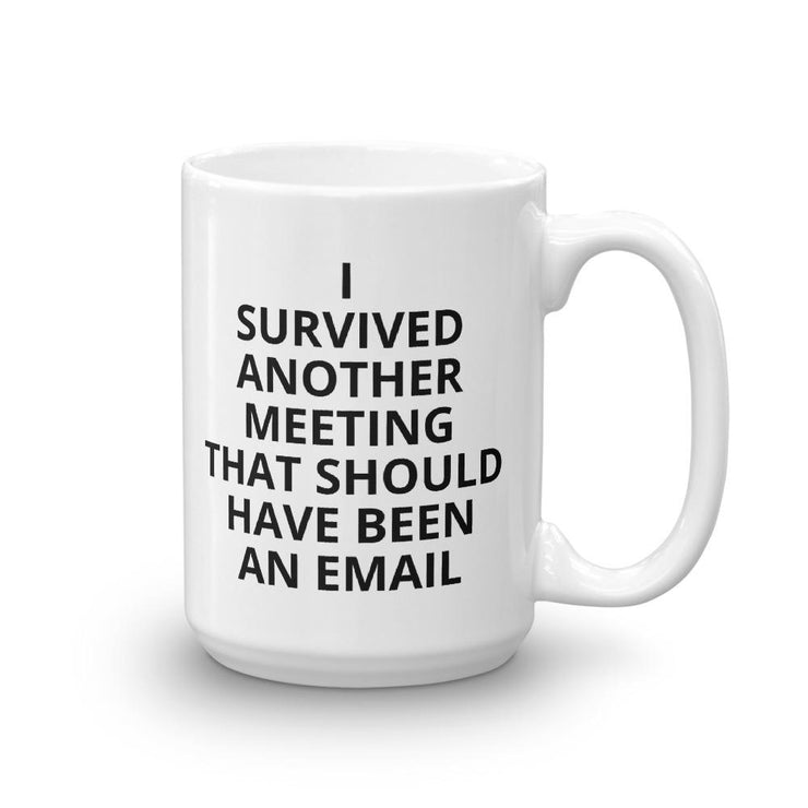 I Survived Another Meeting That Should Have Been an Email coffee mug