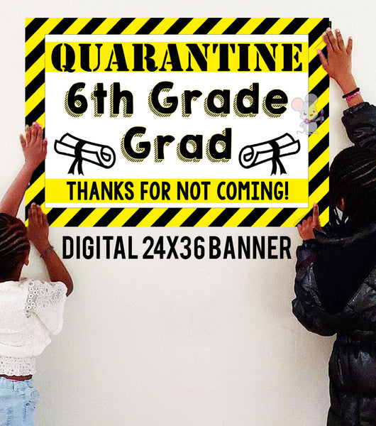 Quarantine 6TH GRADE GRADUATION Banner - DIGITAL FILE - INSTANT DOWNLOAD