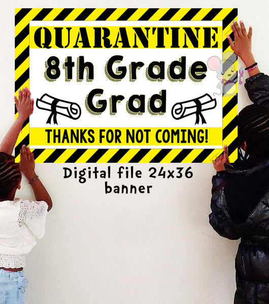 Quarantine 8TH GRADE GRADUATION Banner - DIGITAL FILE - INSTANT DOWNLOAD - Itty Bits Designs