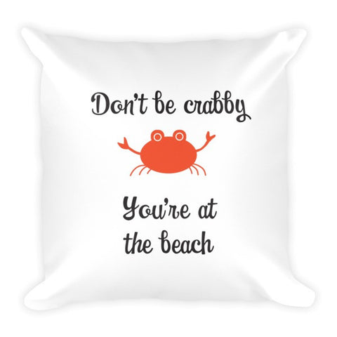 Don't Be Crabby - Beach Decor Pillow