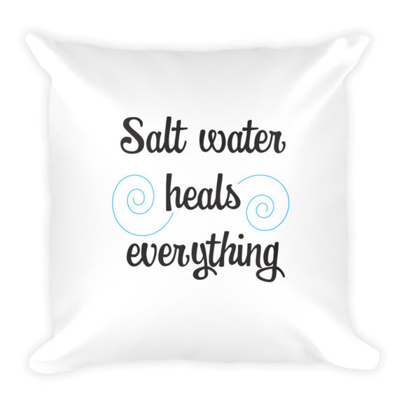Salt Water Heal Everything Beach Decor Pillow