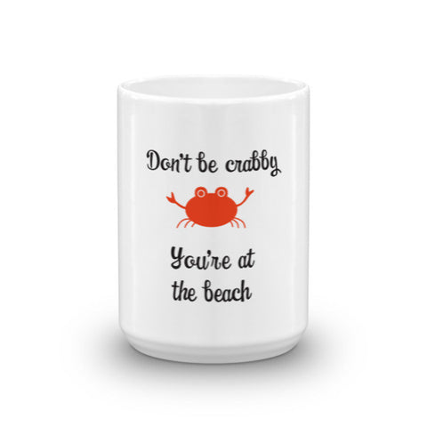 Dont Be Crabby You're at the Beach Mug