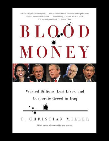 Blood Money : Wasted Billions, Lost Lives, and Corporate Greed in Iraq by T....